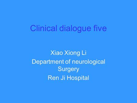 Clinical dialogue five Xiao Xiong Li Department of neurological Surgery Ren Ji Hospital.