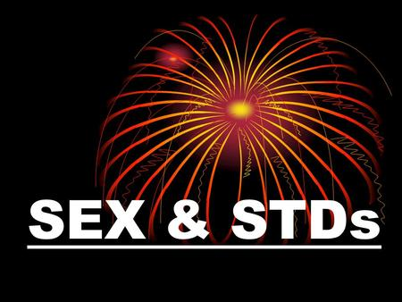 SEX & STDs. Sexually Transmitted Diseases! If You are a PLAYER? Then You are AT RISK! Are not a joking matter! Have serious consequences!