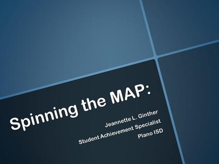 Spinning the MAP: Jeannette L. Ginther Student Achievement Specialist Plano ISD.