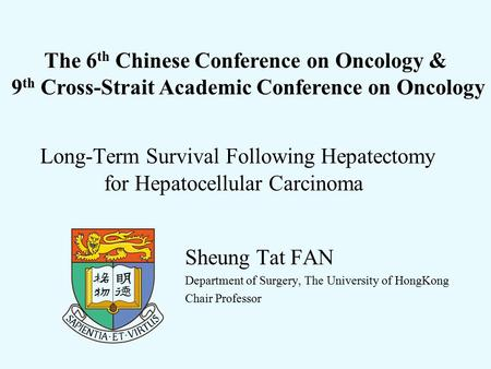 Long-Term Survival Following Hepatectomy for Hepatocellular Carcinoma Sheung Tat FAN Department of Surgery, The University of HongKong Chair Professor.