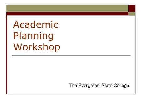 Academic Planning Workshop The Evergreen State College.