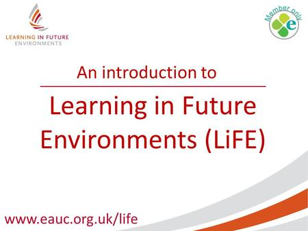 Www.eauc.org.uk/life An introduction to Learning in Future Environments (LiFE)