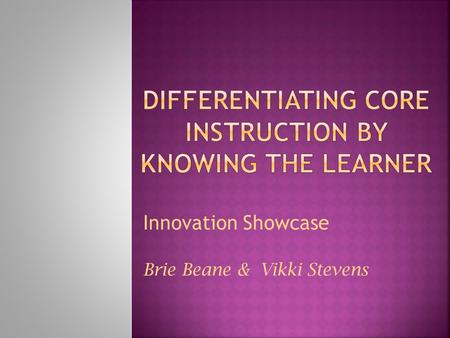 Innovation Showcase Brie Beane & Vikki Stevens. 1. Go to the i3 + C3 wiki i3c3.pbworks.com 2. Think about what kind of learner you are: visual, auditory,