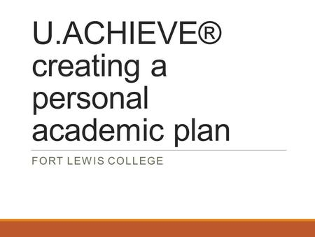 U.ACHIEVE® creating a personal academic plan FORT LEWIS COLLEGE.