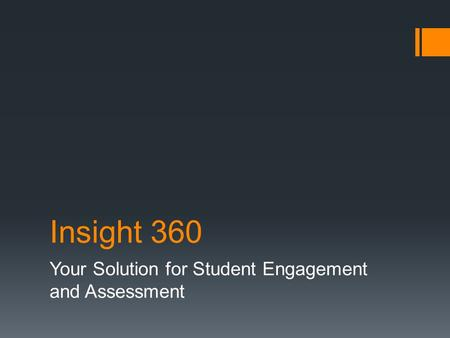 Insight 360 Your Solution for Student Engagement and Assessment.