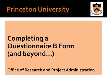 Completing a Questionnaire B Form (and beyond…) Office of Research and Project Administration 1.