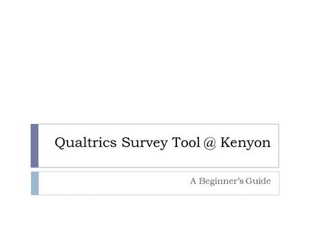 Qualtrics Survey Kenyon A Beginner's Guide.