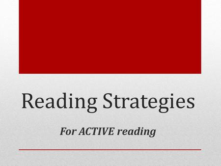 Reading Strategies For ACTIVE reading.