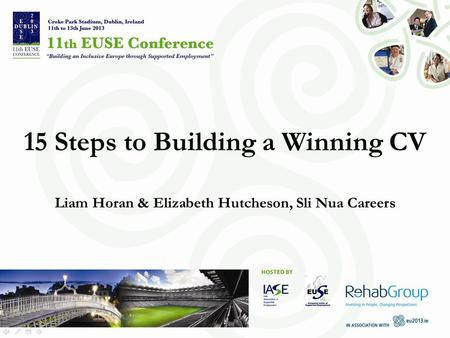 15 Steps to Building a Winning CV Liam Horan & Elizabeth Hutcheson, Sli Nua Careers.