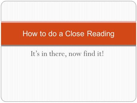 It's in there, now find it! How to do a Close Reading.