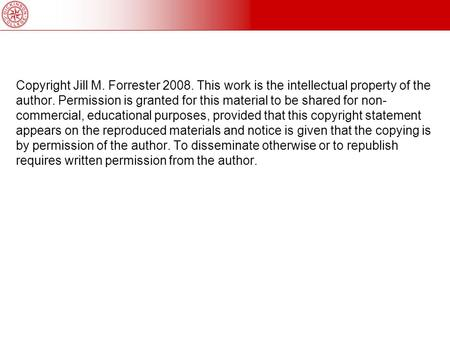 Copyright Jill M. Forrester 2008. This work is the intellectual property of the author. Permission is granted for this material to be shared for non- commercial,