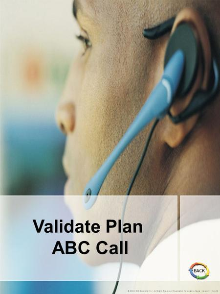 Validate Plan ABC Call © 2005 IDS Solutions Inc. All Rights Reserved Duplication for resale is illegal Version1.1 Nov06 BACK.