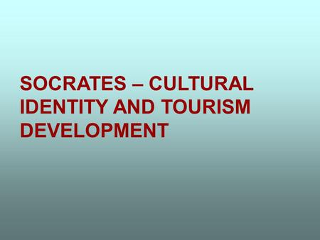 SOCRATES – CULTURAL IDENTITY AND TOURISM DEVELOPMENT.