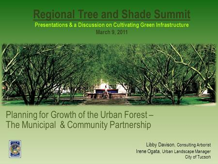 Regional Tree and Shade Summit Presentations & a Discussion on Cultivating Green Infrastructure March 9, 2011 Planning for Growth of the Urban Forest –