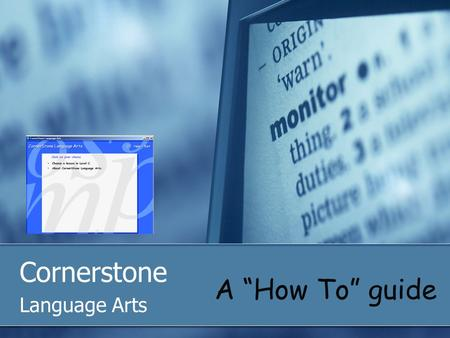 "Cornerstone Language Arts A ""How To"" guide. To Access Cornerstone Language Arts Click on the ESL folder on the Desktop followed by the Writing folder."