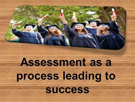 Assessment as a process leading to success. A case scenario.