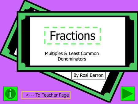 Fractions By Rosi Barron Multiples & Least Common Denominators <--- To Teacher Page.