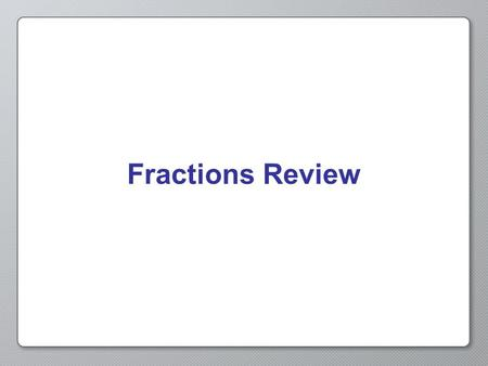Fractions Review.