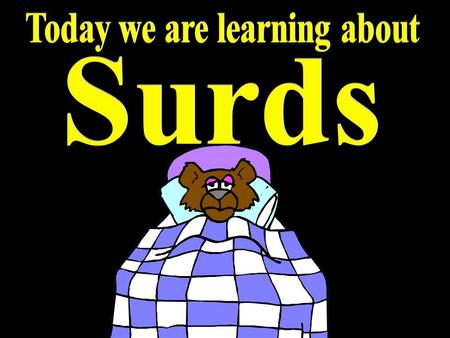 "© T Madas. The term ""surd"" is used to name any number which involves non exact square roots. Surds are Irrational Numbers Simple surds: Other surds:"