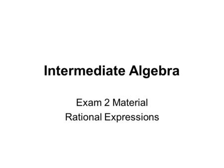 Intermediate Algebra Exam 2 Material Rational Expressions.