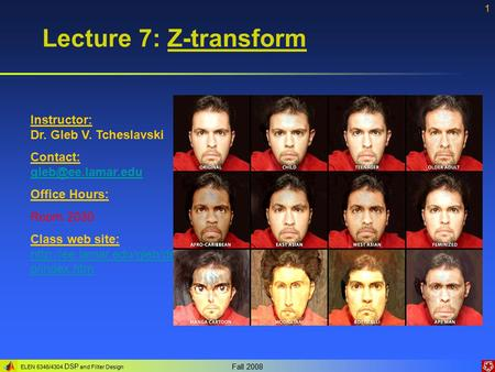 ELEN 5346/4304 DSP and Filter Design Fall 2008 1 Lecture 7: Z-transform Instructor: Dr. Gleb V. Tcheslavski Contact: