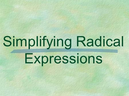Simplifying Radical Expressions Product Property of Radicals For any numbers a and b where and,