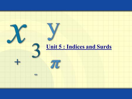 Unit 5 : Indices and Surds