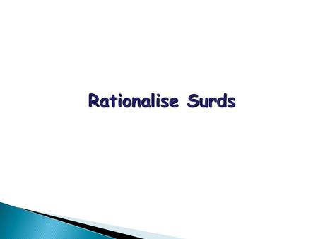Rationalise Surds. When solving quadratic equations, we may obtain surds as the roots. e.g. Find the roots of the equationSolution: Using the formula.