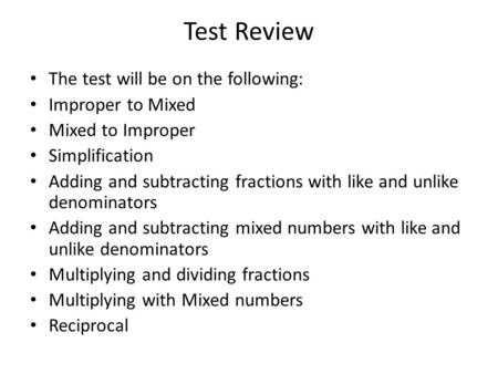 Test Review The test will be on the following: Improper to Mixed