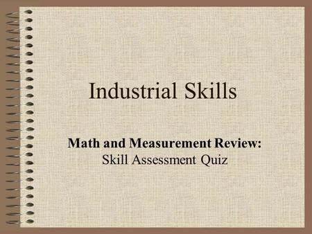 Industrial Skills Math and Measurement Review: Skill Assessment Quiz.