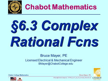 MTH55_Lec-31_sec_6-3_Complex_Rationals.ppt 1 Bruce Mayer, PE Chabot College Mathematics Bruce Mayer, PE Licensed Electrical &