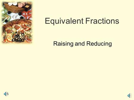 Equivalent Fractions Raising and Reducing.