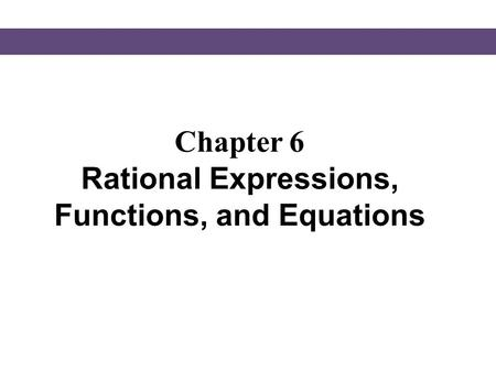 Chapter 6 Rational Expressions, Functions, and Equations