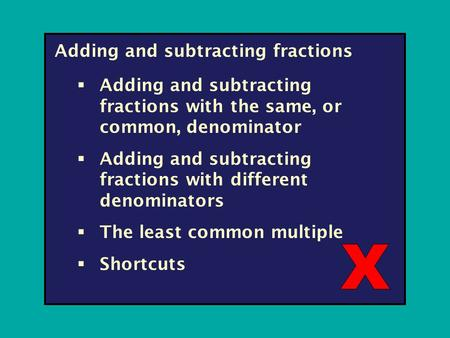 Adding and subtracting fractions  Adding and subtracting fractions with the same, or common, denominator  Adding and subtracting fractions with different.