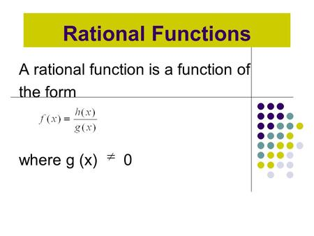 Rational Functions A rational function is a function of the form where g (x) 0.