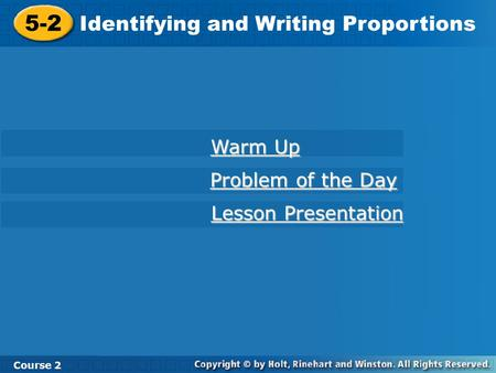 5-2 Identifying and Writing Proportions Warm Up Problem of the Day