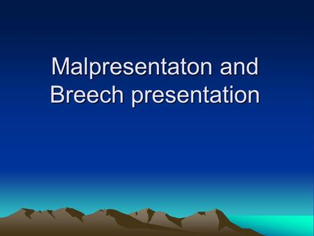 Malpresentaton and Breech presentation. Definitions Position The relationship of a defined area on the presenting part to the mother's pelvis (Denominator)