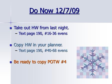 Do Now 12/7/09 Take out HW from last night. Copy HW in your planner.