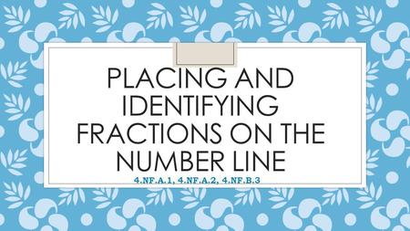 Placing and Identifying Fractions on The Number Line