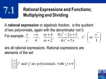 Rational Expressions and Functions; Multiplying and Dividing 7.17.1 A rational expression or algebraic fraction, is the quotient of two polynomials, again.