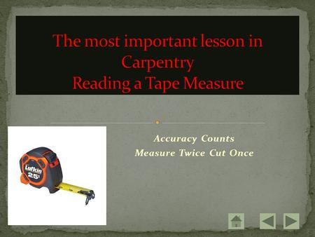 Accuracy Counts Measure Twice Cut Once. From 0 to 1 is equal to 1 inch 01.