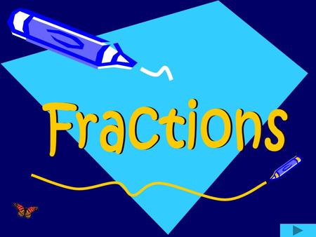 Click onto a subject What is a Fraction Practice counting Fractions Fraction of a whole: game Numerator and Denominator Adding Fractions Subtracting.