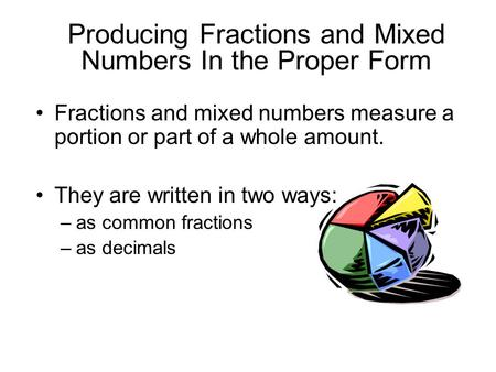 Producing Fractions and Mixed Numbers In the Proper Form