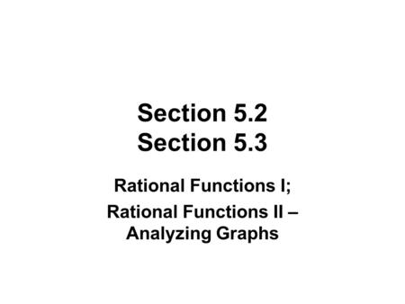 Rational Functions I; Rational Functions II – Analyzing Graphs