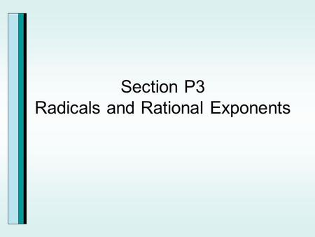 Section P3 Radicals and Rational Exponents