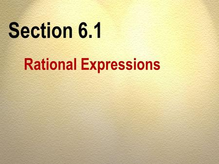 Section 6.1 Rational Expressions.