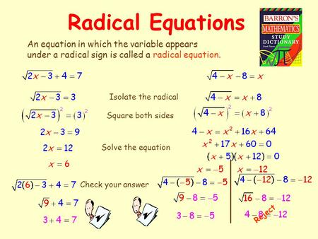 Radical Equations An equation in which the variable appears under a radical sign is called a radical equation. Isolate the radical Square both sides Solve.