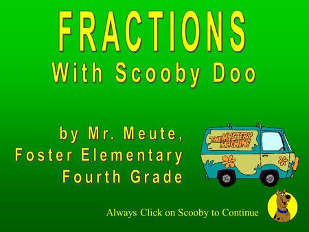 FRACTIONS With Scooby Doo by Mr. Meute, Foster Elementary Fourth Grade