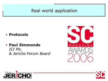 Real world application  Protocols  Paul Simmonds ICI Plc. & Jericho Forum Board.