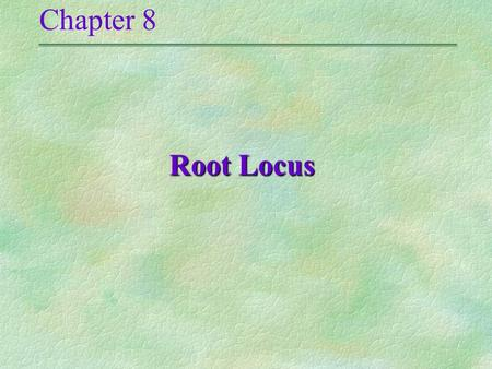 Chapter 8 Root Locus Root Locus. Root Locus is a graphical presentation of the closed-loop poles as a system parameter is varied. It is a powerful method.